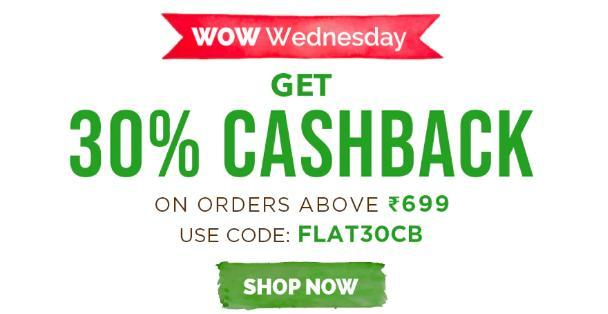 WOW WEDNESDAY | Get 30% Cashback on Orders Above Rs.699